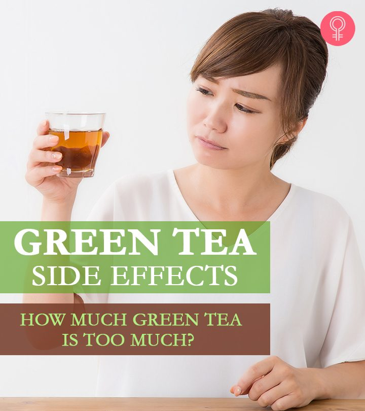 15 Green Tea Side Effects – Why Consuming It In Excess Is Bad