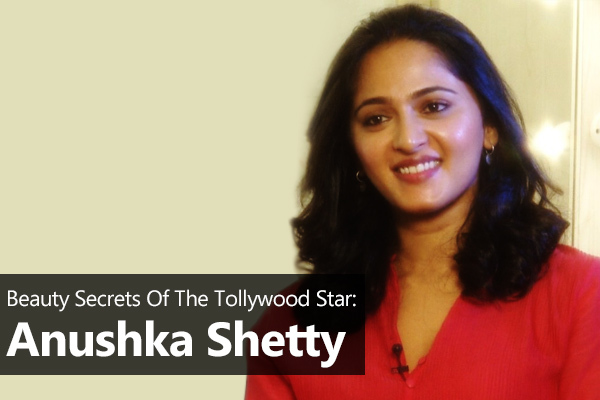 Tollywood Beauty Anushka Shetty's Beauty Secrets
