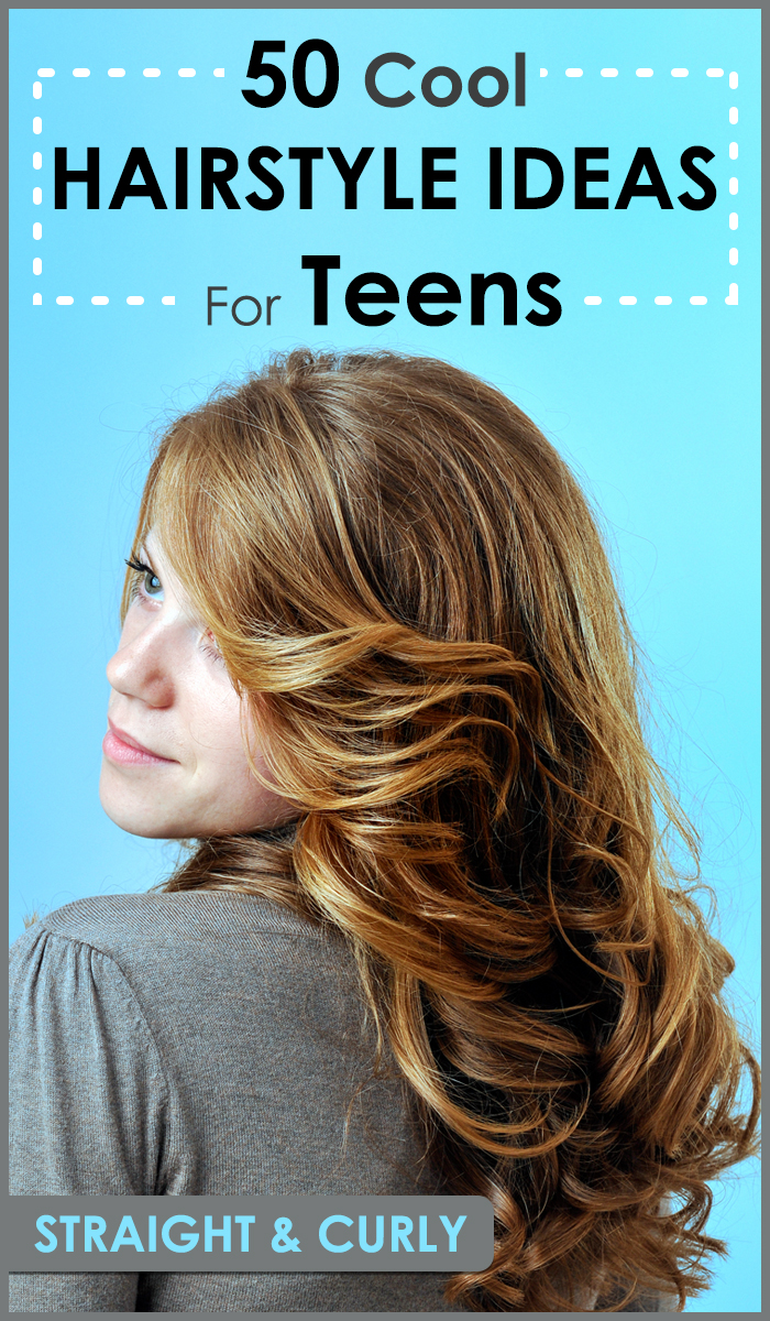 50 Most Popular Teen Hairstyles For Girls
