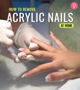 How To Remove Acrylic Nails At Home Easily – Tips To Follow