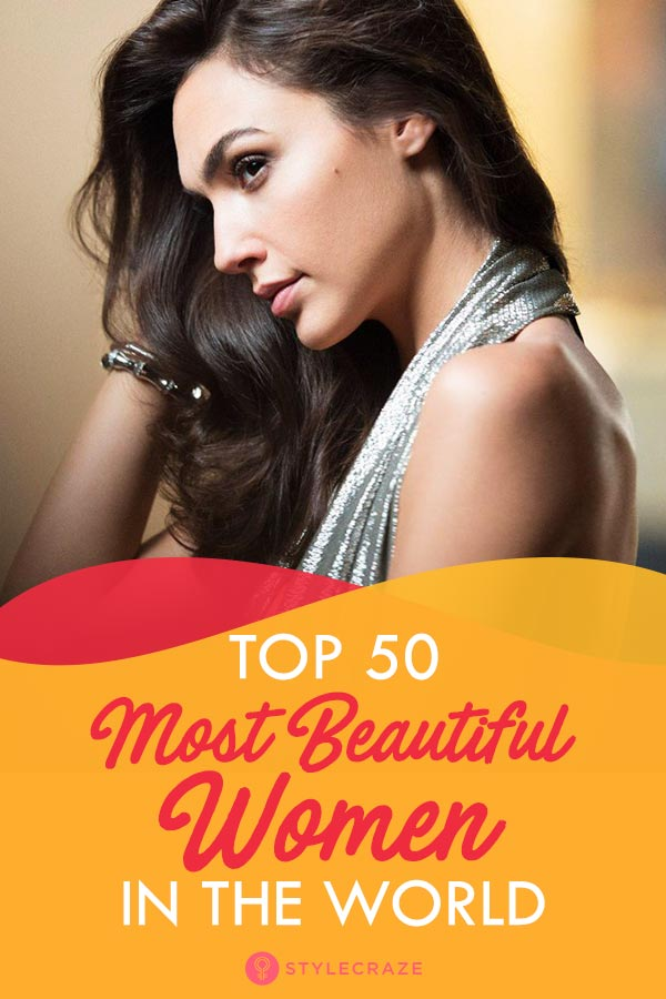 50 Most Beautiful Women In The World - 2019 Update With Pictures