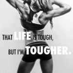 i've learned... that life is tough but i'm tougher