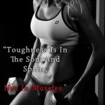 toughness is in the soul and spirit not in muscles