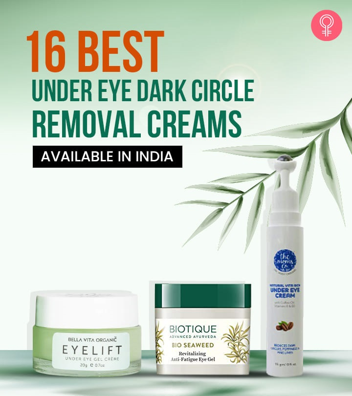 16 Best Under Eye Dark Circle Removal Creams Available In India