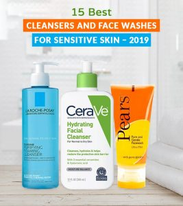 15 Best Cleansers And Face Washes For Sensitive Skin – 2019
