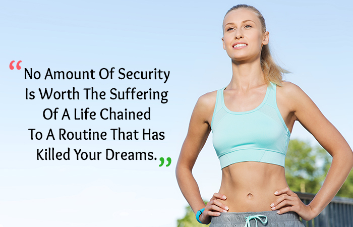 No Amount Of Security Is Worth The Suffering Of A Life Chained To A Routine That Has Killed Your Dreams