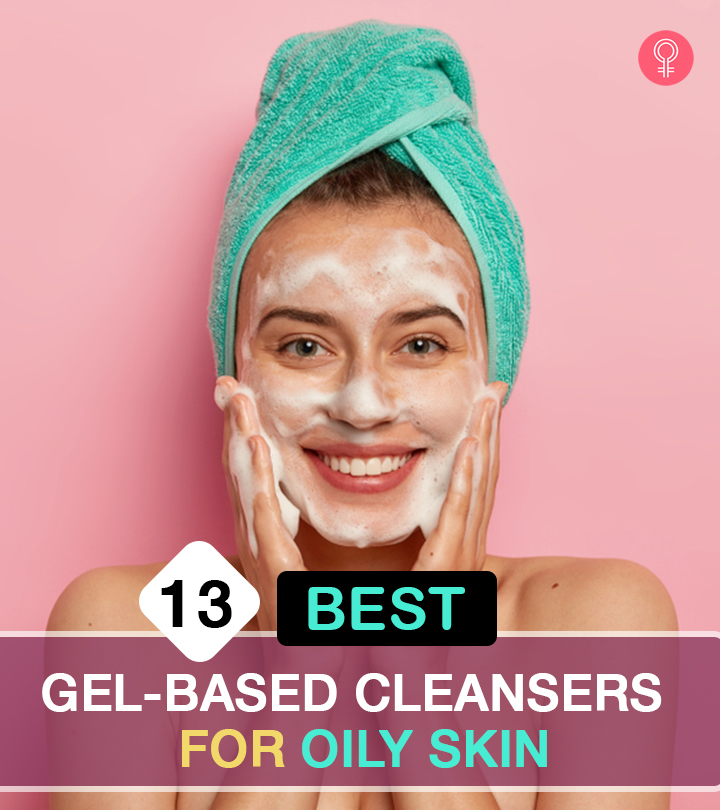 Top 13 Gel-Based Cleansers For Oily Skin