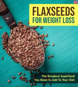 How To Use Flaxseeds Effectively For Weight Loss