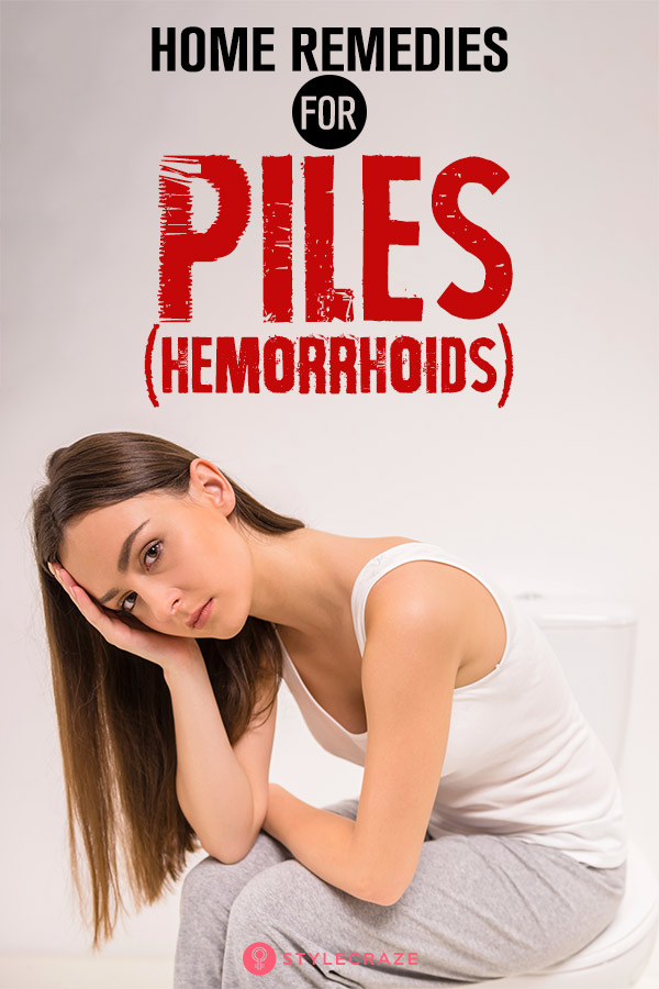 Home Remedies To Get Rid Of Piles (Hemorrhoids)