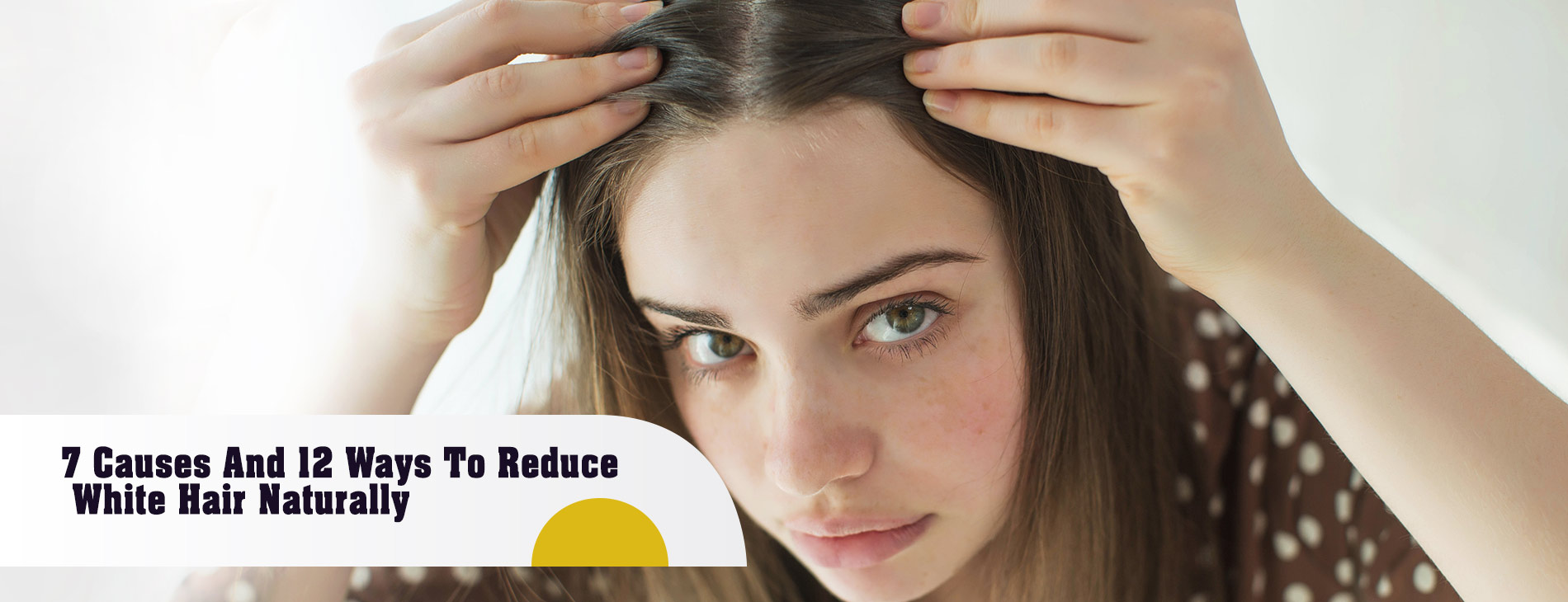 7-Causes-And-12-Ways-To-Reduce-White-Hair-Naturally