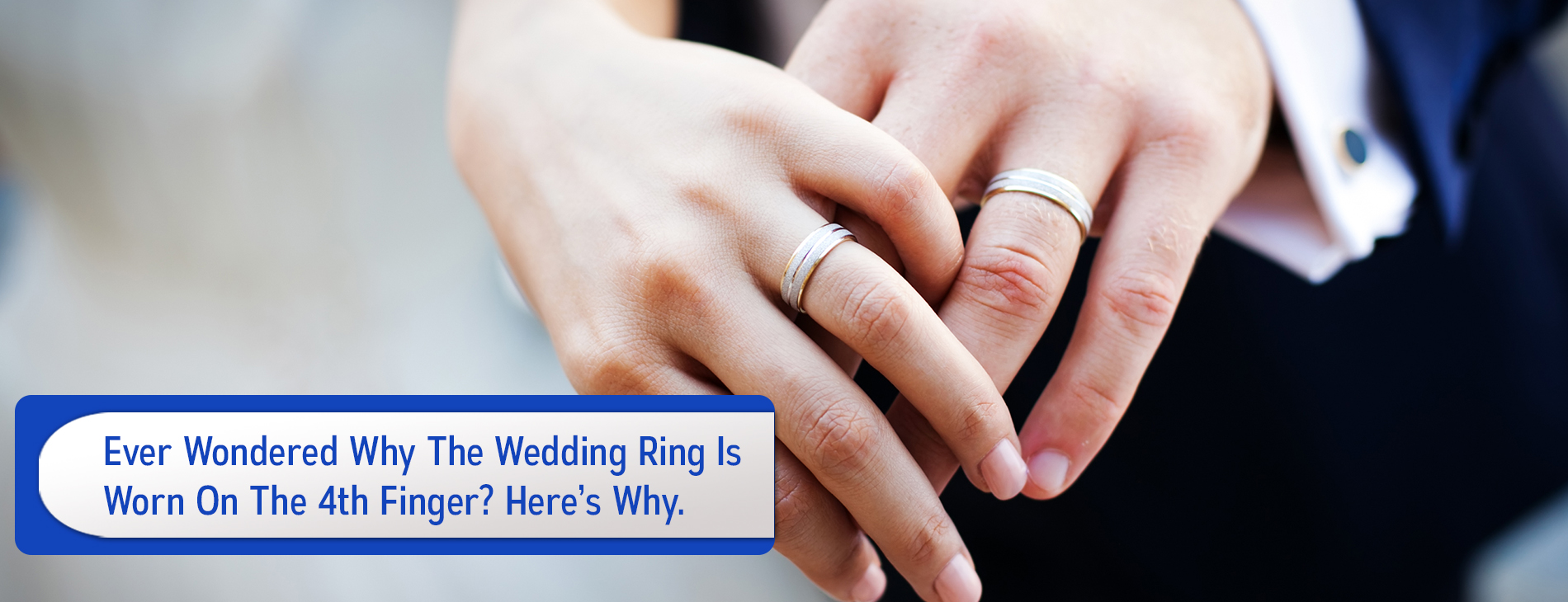 Ever Wondered Why The Wedding Ring Is Worn On The 4th Finger