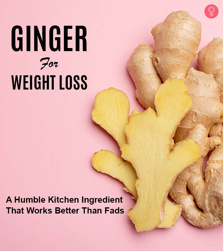 Ginger For Weight Loss How To Use Benefits And Risks