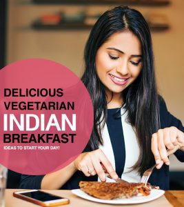 18 Foodgasmic Vegetarian Indian Breakfast Recipes