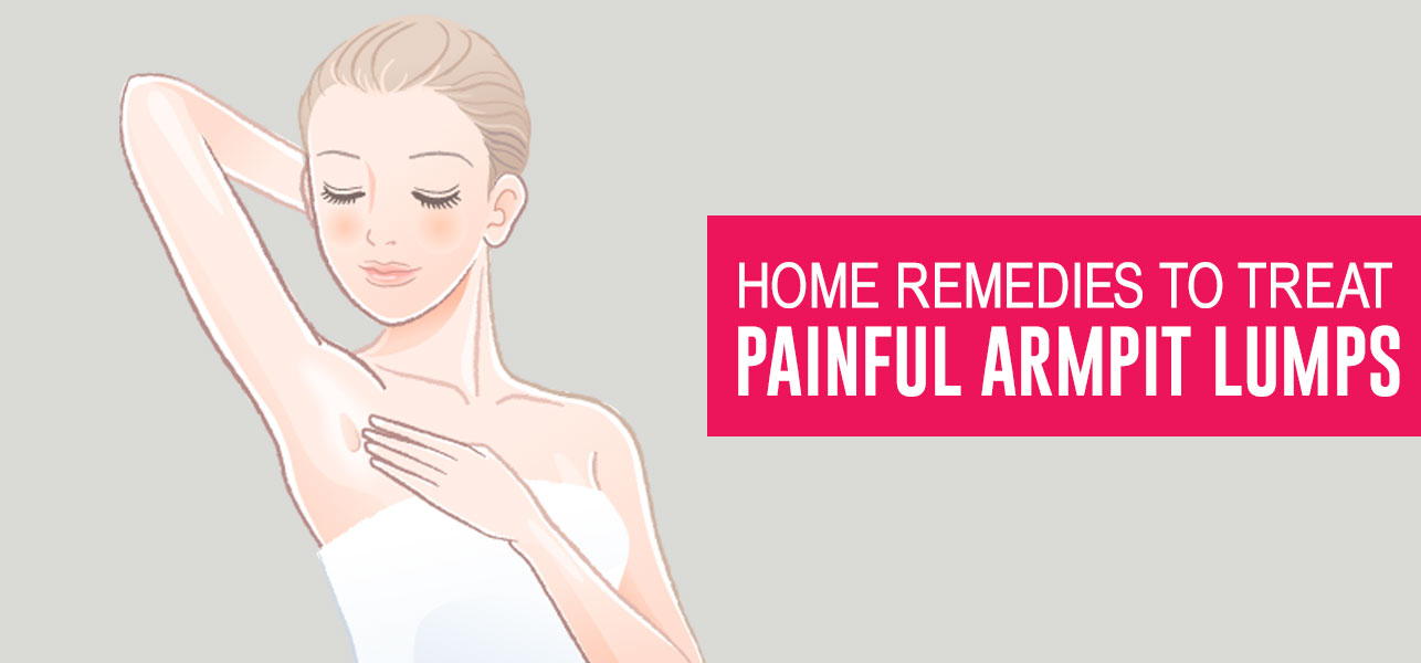 17-Home-Remedies-To-Treat-Painful-Armpit-Lumps