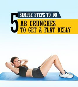 5 Simple Steps To Do Ab Crunches To Get A Flat Belly