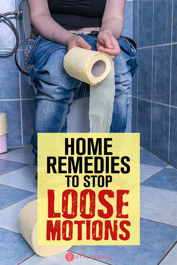 15 Effective Home Remedies To Control Loose Motions + Diet Tips