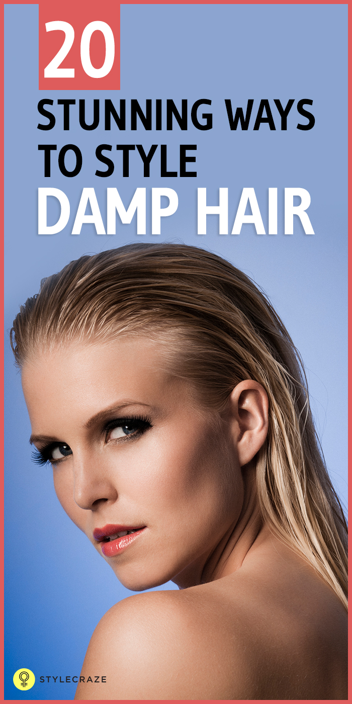 Surprising 20 Stunning Hairstyles For Damp Hair Hairstyle Inspiration Daily Dogsangcom