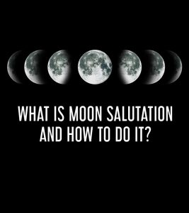 What Is Moon Salutation And How To Do It?