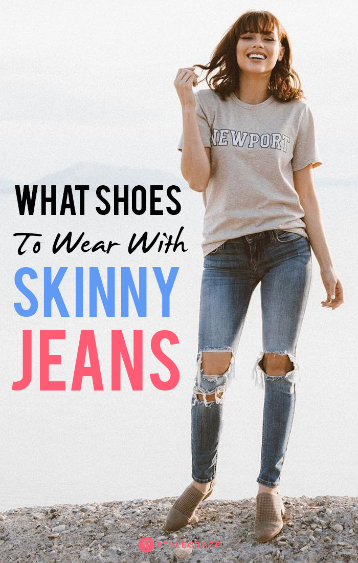 What Shoes to Wear With Skinny Jeans: Learn From the Hottest
