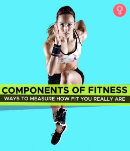 5 Components Of Fitness – Ways To Measure How Fit You Really Are