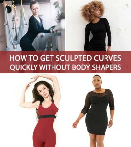 How To Get Sculpted Curves Quickly Without Body Shapers