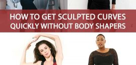 How To Get Sculpted Curves Quickly Without Using Body Shapers