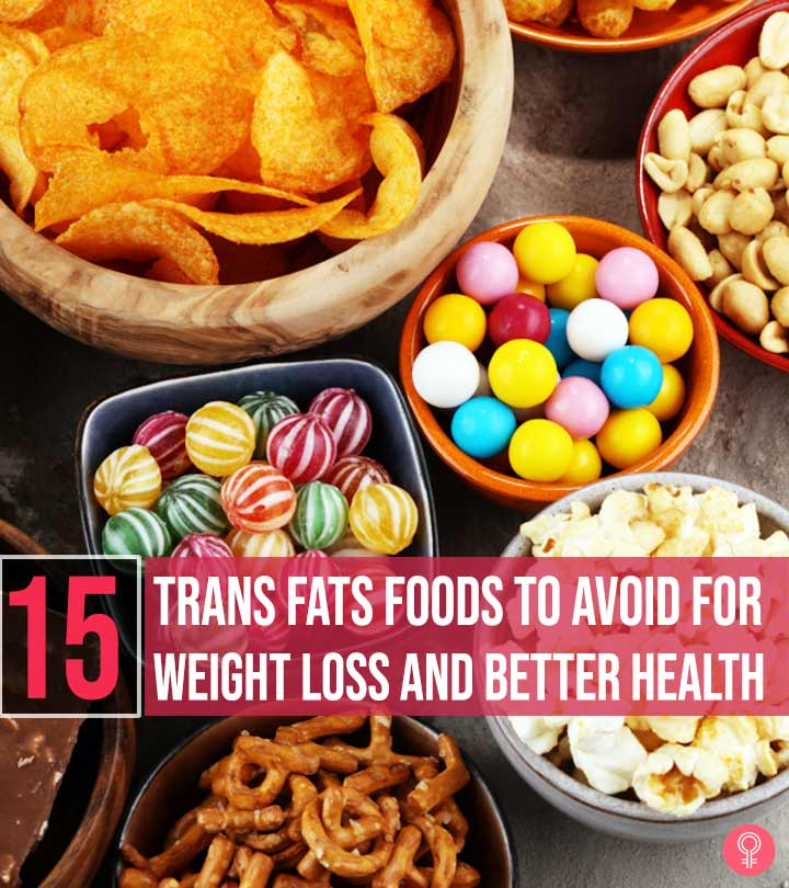 15 Trans Fats Foods To Avoid For Weight Loss And Better Health