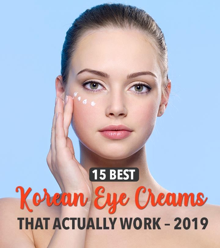 15 Best Korean Eye Creams That Actually Work – 2019