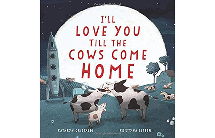 I'll Love You Till the Cows Come Home by Kathryn Cristaldi and Kristyna Litten