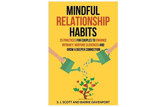 Mindful Relationship Habits 25 Practices for Couples to Enhance Intimacy, Nurture Closeness,