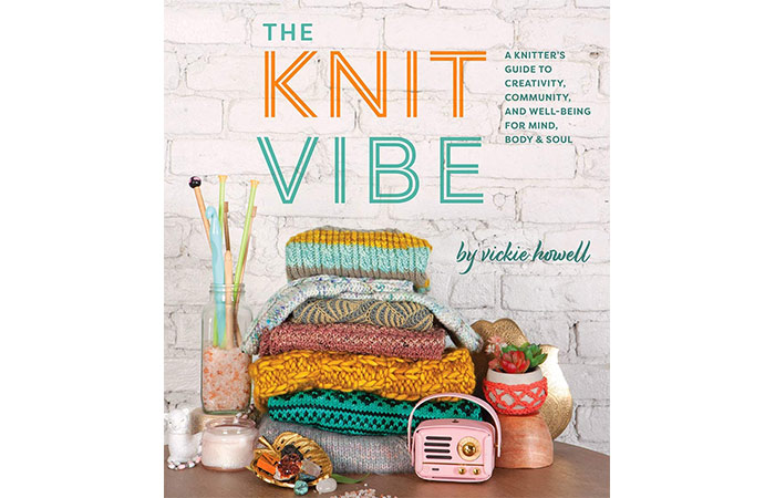 Knit Vibe: A Knitter's Guide to Creativity, Community, and Well-Being for Mind – Vickie Howell