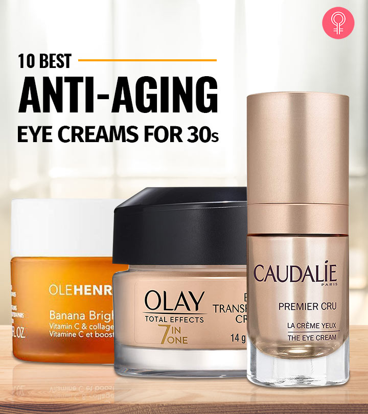 10 Best Anti Aging Eye Creams For 30s