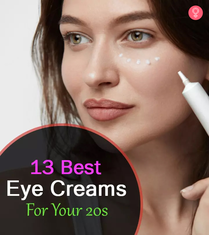 13 Best Eye Creams For Your 20s – 2020