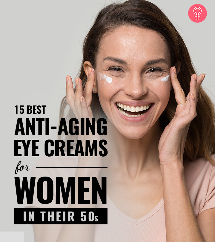 The 15 Best Anti-Aging Eye Creams For Women In Their 50s