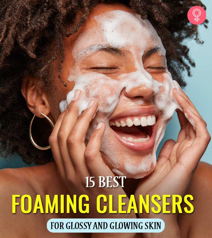 15 Best Foaming Cleansers For Glossy And Glowing Skin