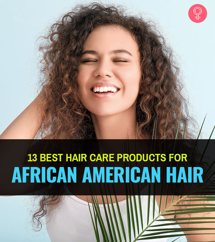 13 Best Hair Care Products For African American Hair