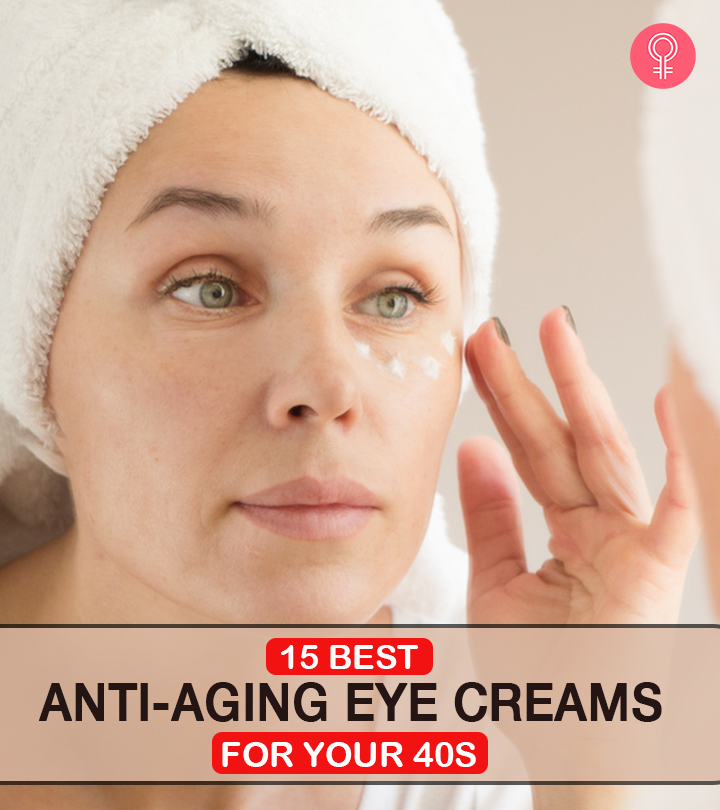 15 Best Anti-aging Eye Creams For Your 40s In 2020