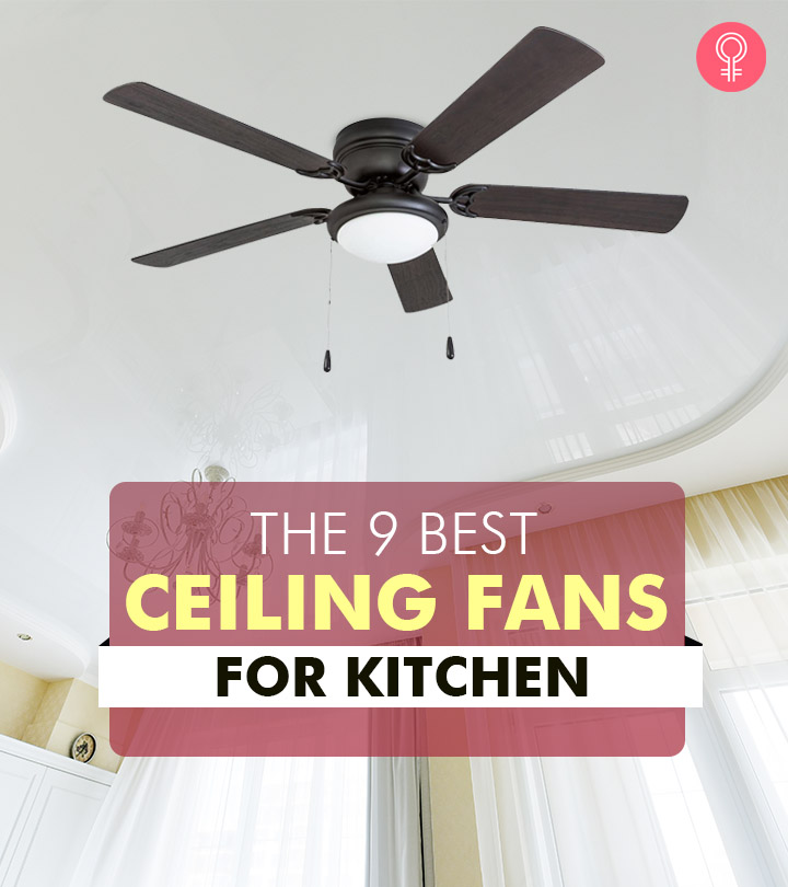 The 9 Best Ceiling Fans For Kitchen And Buying Guide