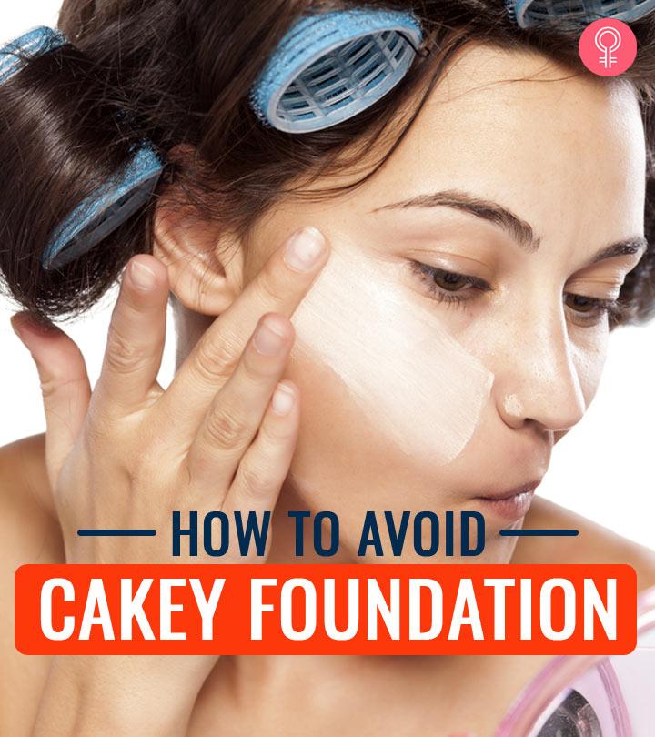 How To Avoid Cakey Foundation – Tricks To Avoid Cakey Makeup
