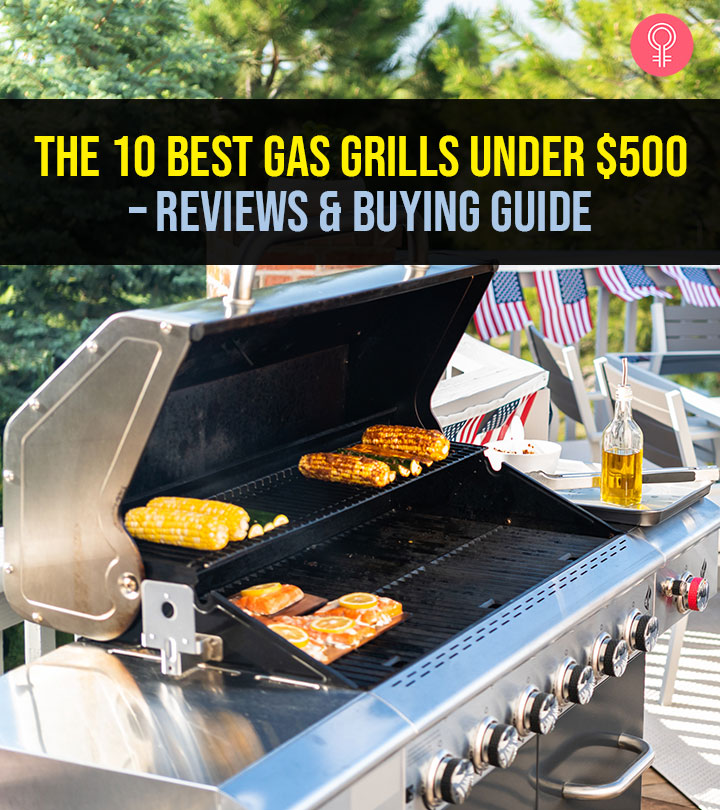 The 10 Best Gas Grills Under $500 – Reviews & Buying Guide