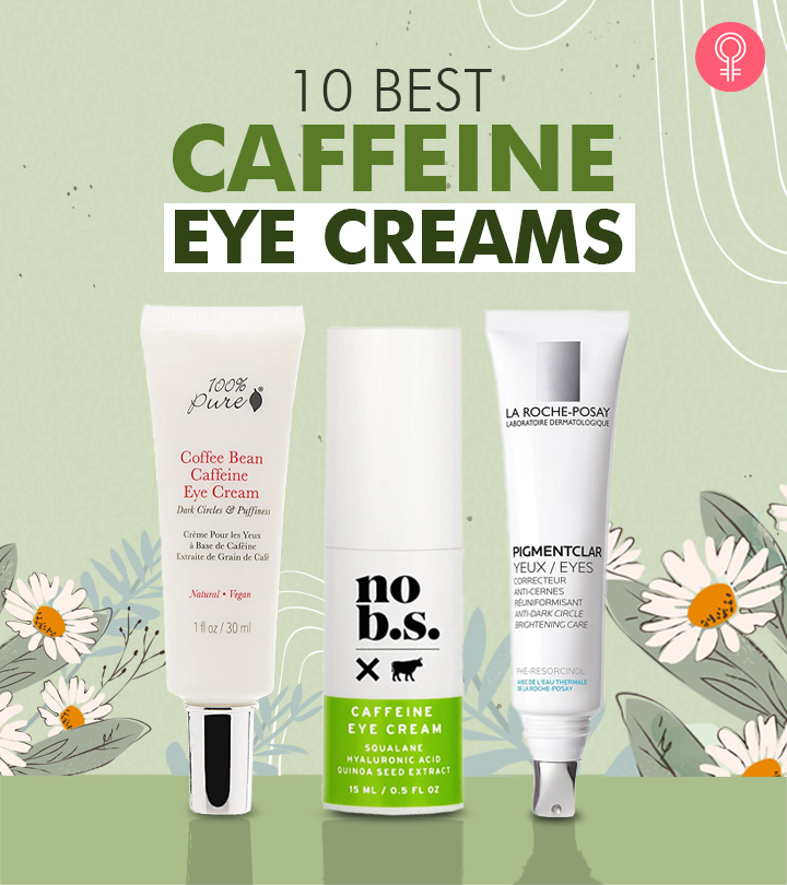 10 Best Caffeine Eye Creams You Must Try In 2020