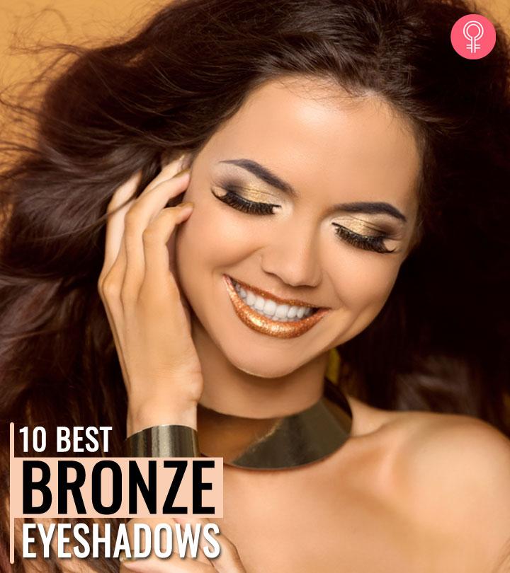 10 Best Bronze Eyeshadows Of 2021