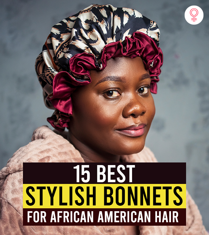 15 Best Stylish Bonnets Of 2021 For African American Hair