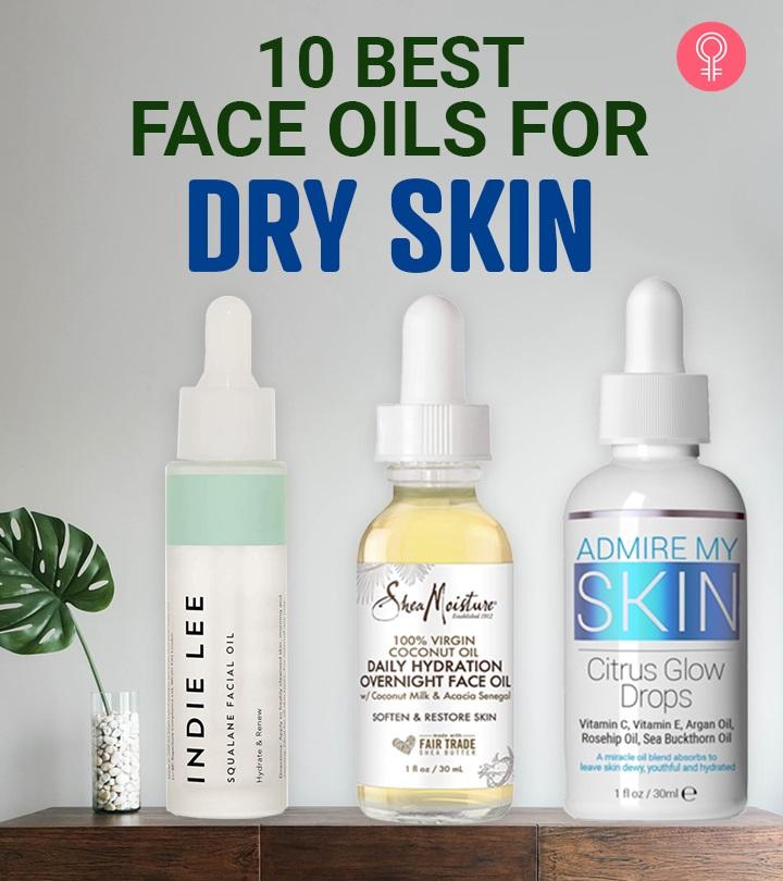 10 Best Face Oils For Dry Skin