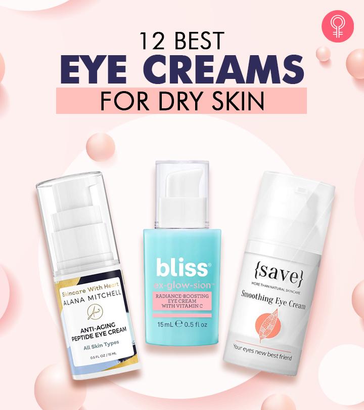 12 Best Eye Creams For Dry Skin
