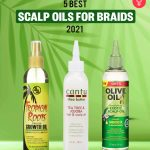 5 Best Scalp Oils For Braids – 2021