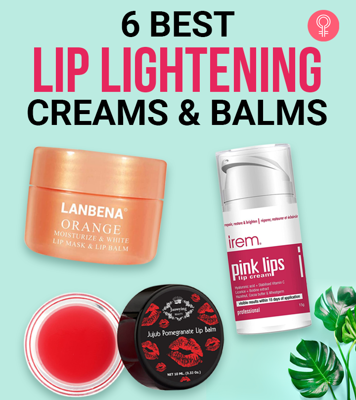6 Best Lip Lightening Creams And Balms Of 2021
