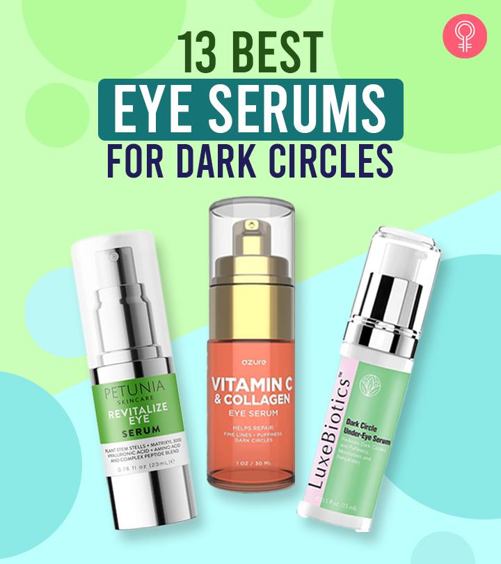 13 Bestselling Eye Serums For Dark Circles – 2021