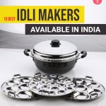 10 Best Idli Makers Available In India