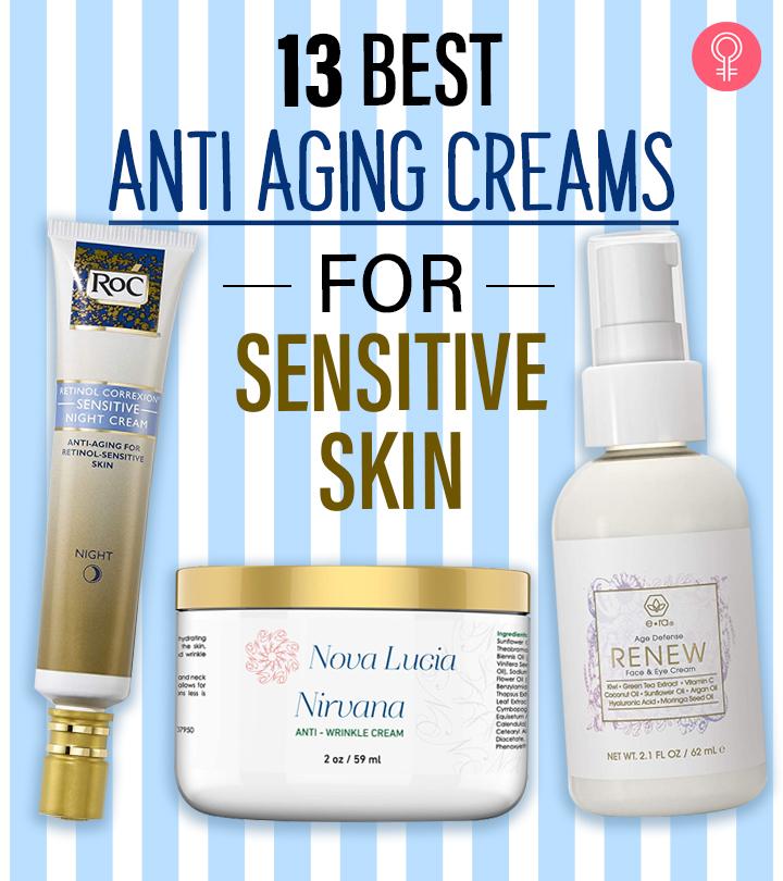 13 Best Anti-Aging Creams For Sensitive Skin